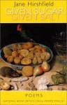 Given Sugar, Given Salt - Jane Hirshfield
