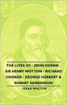 The Lives of - John Donne - Sir Henry Wotton - Richard Hooker - George Herbert & Robert Sanderson - Izaak Walton