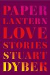 Paper Lantern: Love Stories - Stuart Dybek