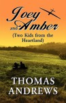 Joey and Amber: Two Kids from the Heartland - Thomas Andrews