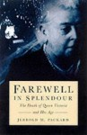 Farewell In Splendour: The Passing Of Queen Victoria And Her Age - Jerrold M. Packard