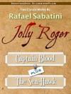 Jolly Roger: Captain Blood Plus the Sea Hawk - Rafael Sabatini