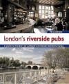 London's Riverside Pubs: A Guide To The Best Of London's Riverside Watering Holes - Tim Hampson, Jon Meade