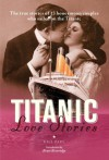 Titanic Love Stories: The true stories of 13 honeymoon couples who sailed on the Titanic - Gill Paul