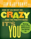 One of Us Must Be Crazy...and I'm Pretty Sure It's You: Making Sense of the Differences That Divide Us - Tim Downs, Joy Downs