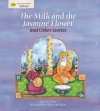 The Milk and the Jasmine Flower and Other Stories - Anita Ganeri, Olwyn Whelan