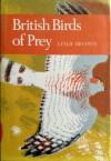 British Birds Of Prey: A Study Of Britain's 24 Diurnal Raptors - Leslie Brown