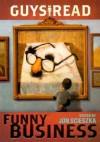 Guys Read: Funny Business - Jon Scieszka, Mac Barnett