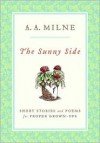 The Sunny Side: Short Stories and Poems for Proper Grown-Ups - A.A. Milne