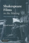 Shakespeare Films in the Making: Vision, Production and Reception - Russell Jackson