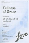 Fullness of Grace: SATB with Opt. Instrumental Ensemble - Keith Getty, Kristyn Getty, Stuart Townend