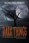 Dark Things: A Horror Anthology - Jessy Marie Roberts, Eric Dimbleby, Vince Darcangelo, Michael W. Garza