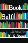 Book Self: The Reader as Writer and the Writer as Critic - C.K. Stead