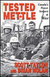 Tested Mettle: Canada's Peacekeepers at War - Scott Taylor, Brian Nolan