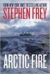 Arctic Fire - Stephen W. Frey