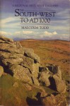 The South West to AD 1000 - Malcolm Todd, Andrew Fleming