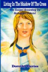 Living In The Shadow Of The Cross: The Gospel According To Archangel Gabriel - Dorothy Davies