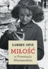 Miłość w Powstaniu Warszawskim - Sławomir Koper