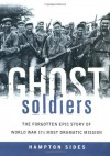 Ghost Soldiers: The Forgotten Epic Story of World War II's Most Dramatic Mission - Hampton Sides