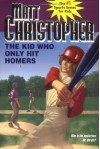 The Kid Who Only Hit Homers - Matt Christopher