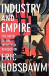 Industry and Empire: The Birth of the Industrial Revolution - Eric J. Hobsbawm, Chris Wrigley