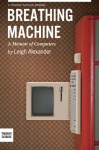 Breathing Machine, A Memoir of Computers - Leigh Alexander, Thought Catalog