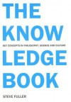 The Knowledge Book: Key Concepts in Philosophy, Science, and Culture - Steve Fuller