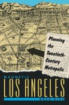 Magnetic Los Angeles: Planning the Twentieth-Century Metropolis (Creating the North American Landscape) - Greg Hise, Center for American Places