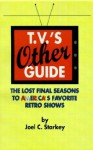 T.V.'s Other Guide: The Lost Final Seasons to America's Favorite Retro Shows - Joel C. Starkey