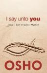 I Say Unto You: Jesus: Son of God or Mystic? - Osho, Osho