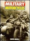 The Illustrated History of Military Motorcycles - David Ansell