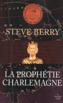 La Prophétie Charlemagne (French Edition) - Steve Berry, Diniz Ghalos