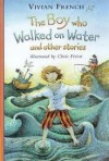 The Boy Who Walked on Water (Storybooks) - Vivian French