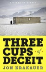 Three Cups of Deceit: How Greg Mortenson, Humanitarian Hero, Lost His Way - Jon Krakauer