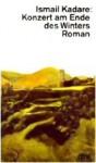 Konzert am Ende des Winters - Ismail Kadaré