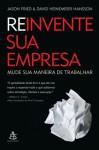 Reinvente sua empresa: Mude sua maneira de trabalhar (Portuguese Edition) - Jason Fried, David Heinemeier Hansson