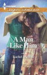 A Man Like Him (Harlequin Superromance) - Rachel Brimble