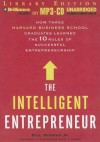The Intelligent Entrepreneur: How Three Harvard Business School Graduates Learned the 10 Rules of Successful Entrepreneurship - Bill Murphy, Fred Berman