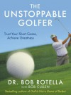 The Unstoppable Golfer. by Bob Rotella - Robert J. Rotella
