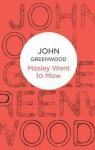 Mosley Went to Mow - John Greenwood