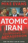 Atomic Iran: Countdown To Armageddon...How The West Can Be Saved - Mike Evans