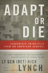 Adapt or Die: Leadership Principles from an American General - Lt Gen Lynch, Mark Dagostino