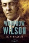Woodrow Wilson - H.W. Brands, Arthur M. Schlesinger Jr.