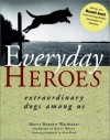 Everyday Heroes: Extraordinary Dogs Among Us - Sherry Bennett Warshauer, Howell Book House, Mary Bloom, Betty White