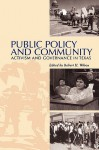 Public Policy and Community: Activism and Governance in Texas - Robert H. Wilson