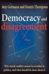 Democracy and Disagreement - Amy Gutmann, Dennis Thompson