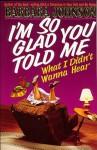 I'm So Glad You Told Me What I Didn't Wanna Hear - Barbara Johnson