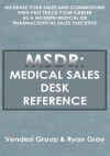MSDR: Medical Sales Desk Reference:Increase Your Sales and Commissions then Fast Track your Career as a Modern Medical or Pharmaceutical Sales Executive - Ryan Gray, Vendesi Group