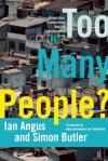 Too Many People?: Population, Immigration, and the Environmental Crisis - Ian Angus, Simon Butler, Betsy Hartmann, Joel Kovel
