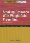 Smoking Cessation with Weight Gain Prevention: Facilitator Guide: A Group Program - Bonnie Spring
